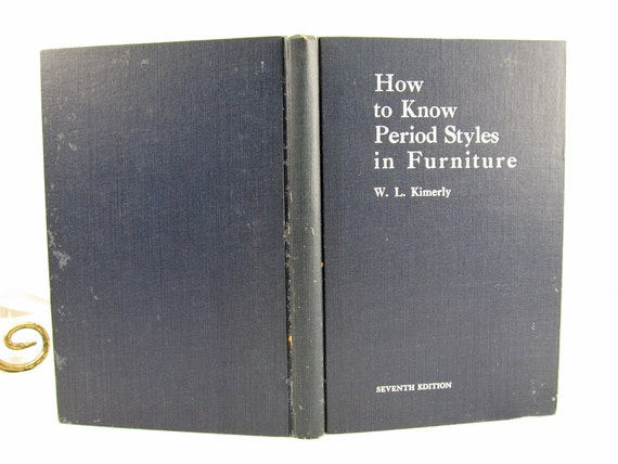 How To Know Period Styles In Furniture Kimerly, W. L. Mich Periodical Pub. Co. 7th Printing 1928 (1912) Hardcover Illustrated Book