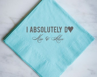 I Absolutely Do Personalized Wedding Napkins, Custom Napkins, Printed Party Napkins, Rehearsal Dinner, Engagement Party Napkins