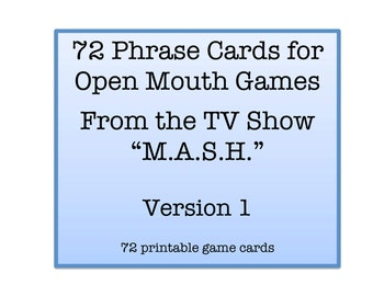 "Mouth Game Phrases - TV SHOW ""M.A.S.H."" Phrases Version 1 for Watch Ya Mouth and Open Mouth Games - 72 Phrase Cards"