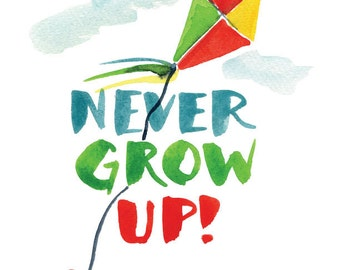 Never Grow Up -- Watercolor Print with hand lettering