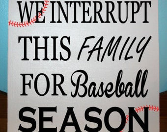 We interrupt this family for baseball season wood sign - 12 x 12