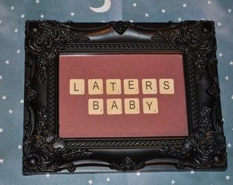 Laters Baby Scrabble Tile Quote