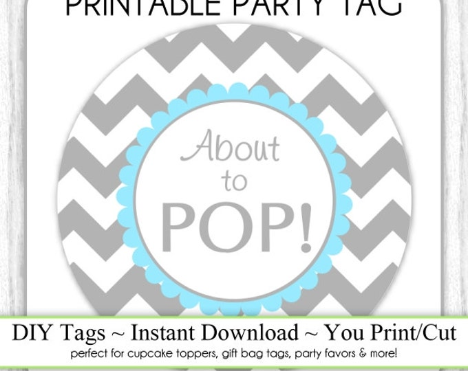 Instant Download - Gray and Blue Chevron About to Pop, Baby Shower Printable Party Tag, Cupcake Topper, DIY, You Print, You Cut