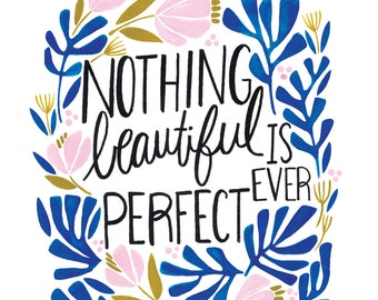 Nothing Beautiful Is Ever Perfect 8x10 inch Art Print