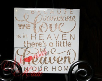 Because someone we love is in heaven, there's a little bit of heaven in our home 6in square ceramic tile