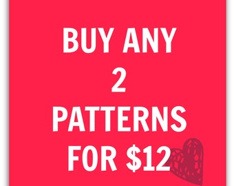Buy more and save!  Get a discount when purchasing 2 patterns.  Choose any of the patterns available