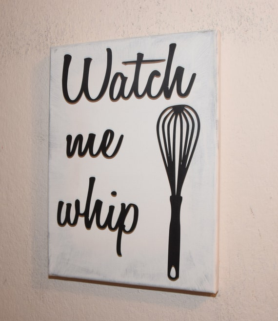 Kitchen signs watch me whip funny kitchen sign kitchen for Kitchen quote signs