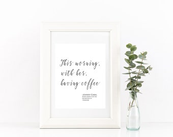 This Morning with Her Having Coffee print/ Johnny Cash quote / wedding sign / kitchen art print/ housewarming gift/ coffee print