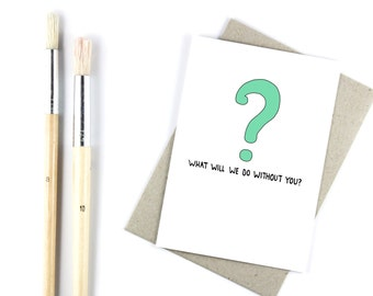 Funny Farewell Card - What Will We Do Without You - Retirement - Bon Voyage