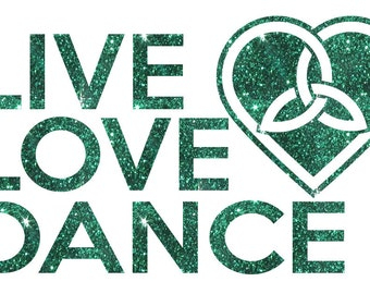 Live Love Irish Dance Iron On Decal