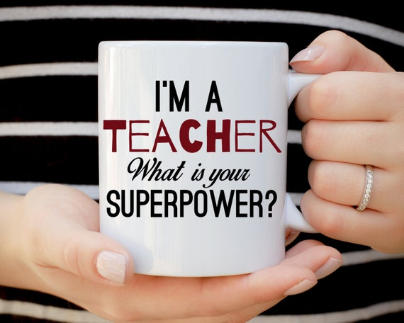 I'm A Teacher What Is Your Superpower Mug, Teacher Mug, Gift For Teacher, Best Teacher Ever, Super Teacher Mug, I Teach Therefore I Drink