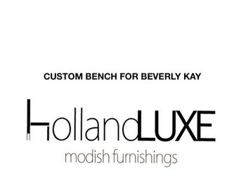 Custom LUXE BENCH for Beverly Kay