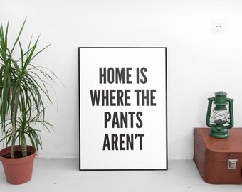 "Dorm Decor PRINTABLE Art ""Home Is Where The Pants Aren't"" Typography Art Print Black and White Home Decor"