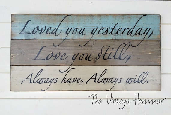 Loved You Yesterday Love You Still Quote: Loved You Yesterday Hand Painted Quote Solid Wood Sealed