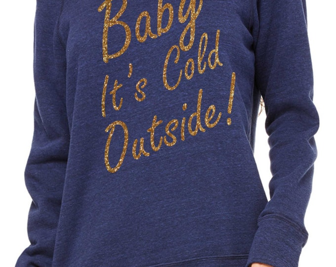 Baby It is cold outside Sweatshirt . It's Cold Outisde Comfy shirt .  Oversized sweatshirt , off the shoulder, slouchy, wide neck pullover