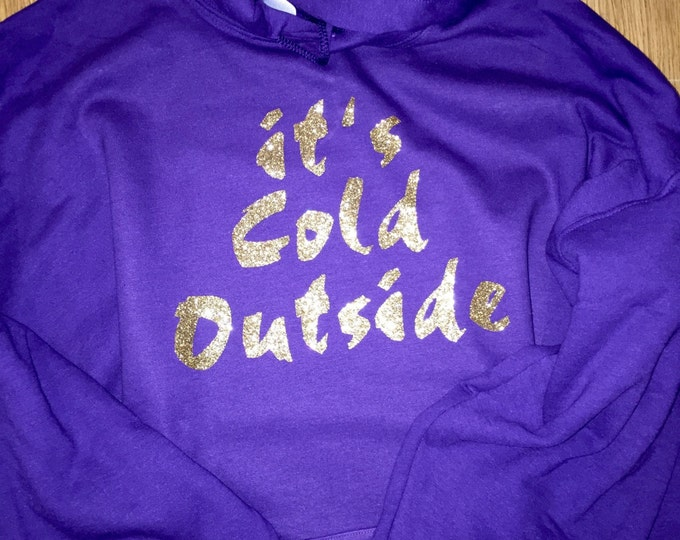 ITS COLD OUTSIDE custom pullover oversized hoodie.  Fashion Sweatshirt - Kangaroo Hoodie Gold glitter It's Cold Outside