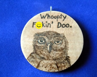 "Owl ""Whoopty F**kin' Doo,"" pendant (pyrography wood burning art)"