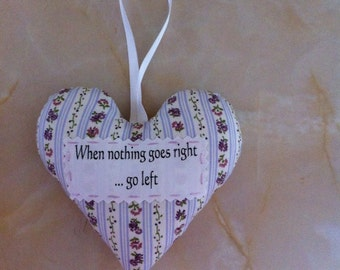 Nothing goes right quote heart, inspirational quote, padded heart,