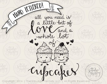 Cupcake SVG Cut File, All You Need Is Love And Cupcakes, Hand Lettered, Silhouette, Cricut, SVG Cutting File, Cupcake Clip Art, T-shirt