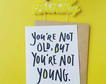 Funny birthday greeting card / not old but not young