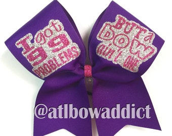 Cheer Bow - I got 99 problems but a bow ain't one.