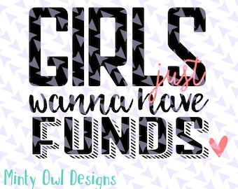 Girls Just Wanna Have Funds SVG Cut File - Just Wanna Have Fun - Cricut - Silhouette - Die Cut - Decal - Vinyl - Instant Download