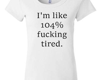 I'm like 104% tired