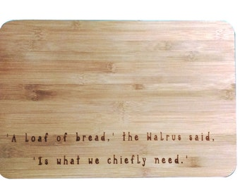 Engraved Bread Board - Jabberwocky Chopping Boards -Unique gift - Serving board - laser engraved - A loaf of bread the walrus said