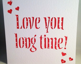 Valentine's/Anniversary Paper Cut Card 'Love you long time!'