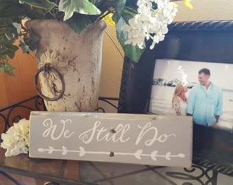 We Still Do Sign - GRAY, Rustic Sign, Wedding Sign, Rustic Home Decor, Farmhouse Decor Signs, Farmhouse Sign, Anniversary Sign, Gift