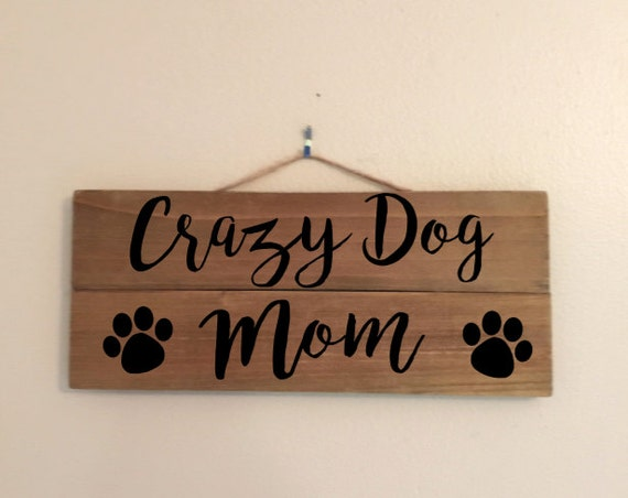 Crazy Dog Mom Custom Wood Sign