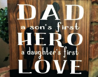 Dad, A son's first Hero, a daughter's first Love. Wood Sign Father's Day Gift, Father's Birthday Gift,Sign for Dad, Gifts for him