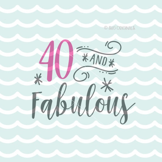 40 And Fabulous SVG File. Cricut Explore And More. Cut Or