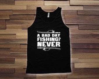 Never a Bad Fishing day, fishing trip t-shirt,fishing weekend tshirt,lucky fish shirt,father's day fishing,summer tank top,mens shirt-CT-072