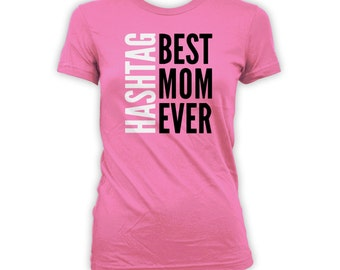Hashtag Best Mom Ever Shirt - Mothers Day Gift Shirt, Gifts for mom from daughter, from son, from husband, funny shirt for mom CT-300