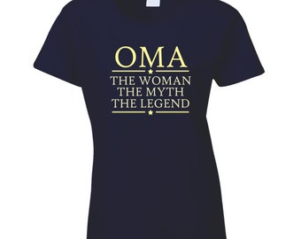 Oma The Woman The Myth The Legend T Shirt Mom  Mother's day Gift T Shirt Tee Shirt gift for Her Gift for Mom