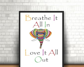 Colourful Elephant Print - A4 Elephant Quote Print - Breathe It All In Love It All Out Quote Wall Art - Ethnic Elephant- Printed & Unframed
