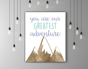 You Are Our Greatest Adventure Nursery Poster, Watercolor Mountain Nursery Quote, Outdoor Nursery Illustration, Rustic Nursery Decor