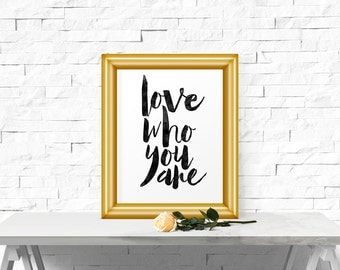 Love Who You Are, Inspirational Print, Printable Poster, Motivational Quote, Typography Art, wall art, Typographic Print
