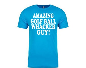 Amazing Golf Ball Whacker Guy golf shirt Tee Happy Gilmore Quote Funny Design WM Adam Sandler fathers Golfers Gift Idea Awesome