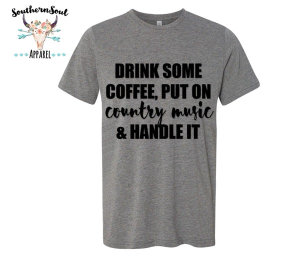 Drink Some Coffee Put On Country Music Unisex T Shirt, Southern T Shirt, Concert Shirt, Coffee Shirt, Inspirational Shirt, Boutique Shirt