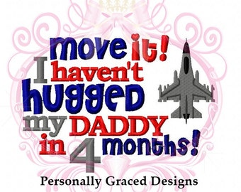 Instant Download Military Welcome Home Move It I haven't HUGGED My Daddy in 4 Months with f-16 Embroidery Design, 5x7, Homecoming, Air Force