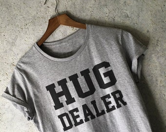 Hug Dealer Shirt for Women in Gray - Cute and Funny Shirts - Viral Shirts - Gifts for Friends - Tumblr Trending Shirts for Women - Hug Shirt
