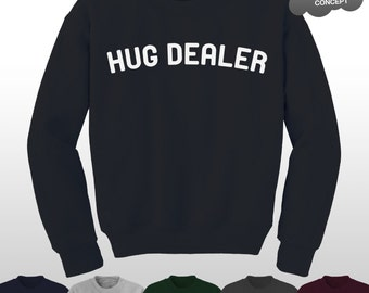 Hug Dealer Sweatshirt Top Tumblr Funny Slogan Gift Hugger Tee Cuddle Me Sweater Pullover Jumper