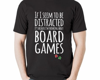 If I Seem To Be Distracted It's Because I'm Thinking About Board Games | black tshirt | meeple tee for boardgame geeks and tabletop gamers