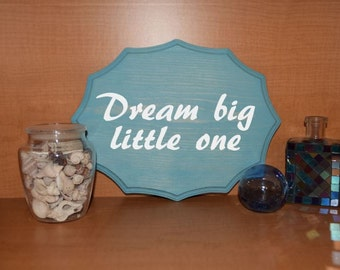 Dream Big Little One. 9x12 Nursery/ Kids Room Sign, Baby's Room. Solid Wood, Hand Painted. Custom Options Available!!