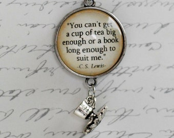 "C.S. Lewis quote pendant, ""You can't get a cup of tea big enough or a book long enough to suit me."" literary necklace jewlery"