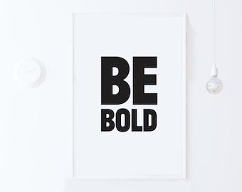Dorm Decor Typography Poster Printable Art, Quote Print, Be Bold Print, inspirational art, Motivational Poster-Scandinavian INSTANT DOWNLOAD