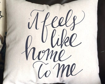 Feels Like Home to Me Pillow, Decorative Pillow, Throw, Conversation Pillow, Hand-lettered Pillow, New Home Pillow, Housewarming Pillow