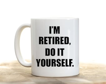 Retired Mug, Retirement Cup, I'm Retired Coffee Cup, Retirement Gift, Gift for Retirement, I'm Retired Do it Yourself,  Retirement Mug